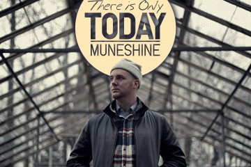 Muneshine - There Is Only Today
