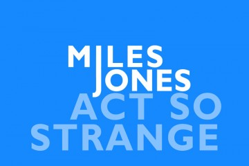 Miles Jones - Act So Strange