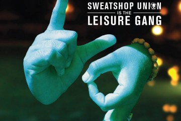 sweatshop union - leisure gang
