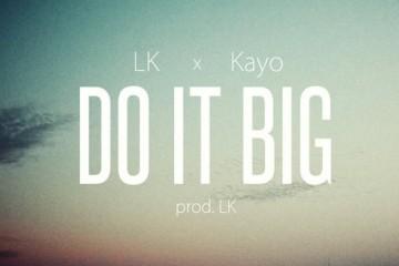 LK ft. Kayo - Do It Big